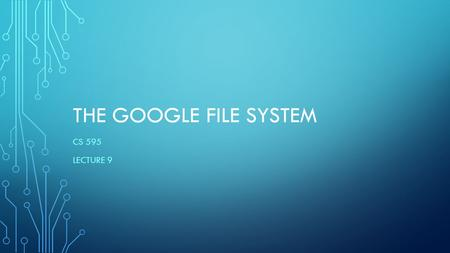 The google file system Cs 595 Lecture 9.