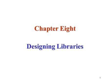 1 Chapter Eight Designing Libraries. 2 Programming Complexity As long as we continue to solve problems of ever-increasing sophistication, the process.