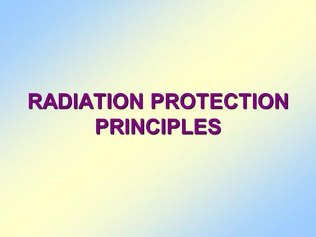 RADIATION PROTECTION PRINCIPLES.  Prevent the occurrence of the non-stochastic effect by restricting doses to individuals below the relevant thresholds.