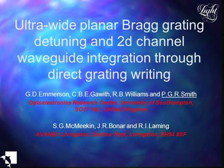 Ultra-wide planar Bragg grating detuning and 2d channel waveguide integration through direct grating writing G.D.Emmerson, C.B.E.Gawith, R.B.Williams and.