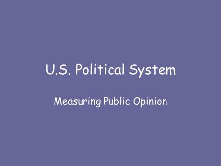 U.S. Political System Measuring Public Opinion.