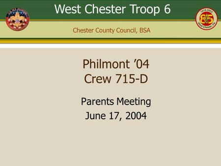 West Chester Troop 6 Chester County Council, BSA Philmont '04 Crew 715-D Parents Meeting June 17, 2004.