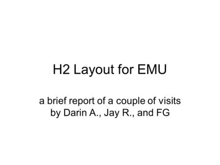 H2 Layout for EMU a brief report of a couple of visits by Darin A., Jay R., and FG.