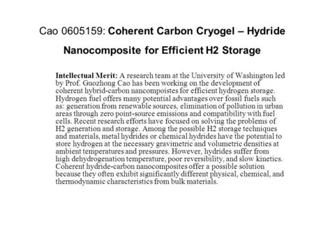 Cao 0605159: Coherent Carbon Cryogel – Hydride Nanocomposite for Efficient H2 Storage Intellectual Merit: A research team at the University of Washington.
