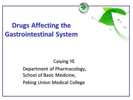 Drugs Affecting the Gastrointestinal System Caiying YE Caiying YE Department of Pharmacology, School of Basic Medicine, Peking Union Medical College.