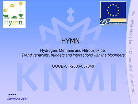 Hydrogen, Methane and Nitrous oxide: Trend variability, budgets and interactions with the biosphere GOCE-CT-2006-037048 HYMN September 2007.