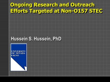 Ongoing Research and Outreach Efforts Targeted at Non-O157 STEC Hussein S. Hussein, PhD.