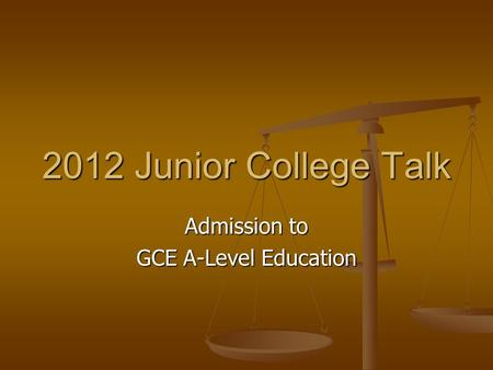 2012 Junior College Talk Admission to GCE A-Level Education.
