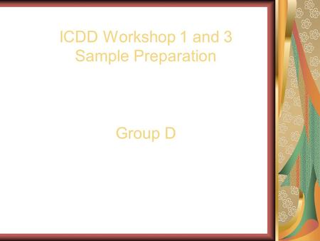 ICDD Workshop 1 and 3 Sample Preparation Group D.