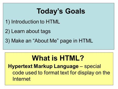 Today's Goals What is HTML?