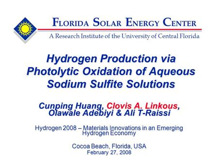 F LORIDA S OLAR E NERGY C ENTER A Research Institute of the University of Central Florida Hydrogen Production via Photolytic Oxidation of Aqueous Sodium.
