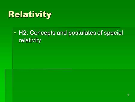 Relativity H2: Concepts and postulates of special relativity.
