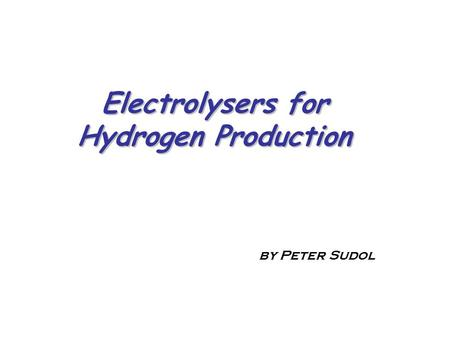 Electrolysers for Hydrogen Production by Peter Sudol.