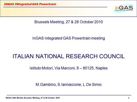 INGAS 24th Months Brussels Meeting, 27 & 28 October 2010 INGAS INtegrated GAS Powertrain 1 Brussels Meeting, 27 & 28 October 2010 InGAS Integrated GAS.