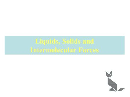 Liquids, Solids and Intermolecular Forces. The forces that hold molecules together are called intermolecular forces. ion –ion (interactions) forces ion.