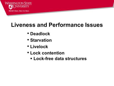Liveness and Performance Issues Deadlock Starvation Livelock Lock contention  Lock-free data structures.