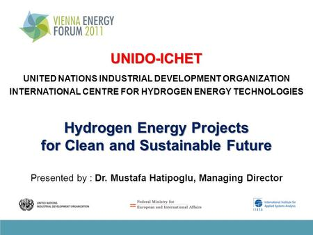 Hydrogen Energy Projects for Clean and Sustainable Future Presented by : Dr. Mustafa Hatipoglu, Managing Director UNIDO-ICHET UNITED NATIONS INDUSTRIAL.