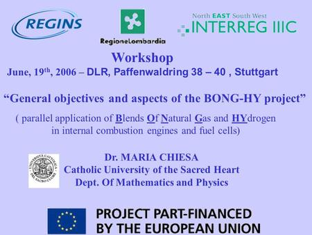 Workshop June, 19 th, 2006 – DLR, Paffenwaldring 38 – 40, Stuttgart ( parallel application of Blends Of Natural Gas and HYdrogen in internal combustion.