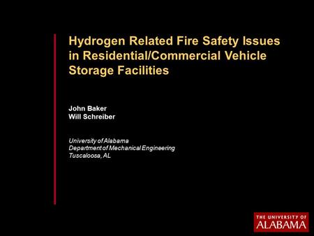 Hydrogen Related Fire Safety Issues in Residential/Commercial Vehicle Storage Facilities John Baker Will Schreiber University of Alabama Department of.