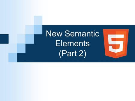 New Semantic Elements (Part 2). Three More New HTML5 Elements The element represents web content that could stand by itself, even if separated from the.