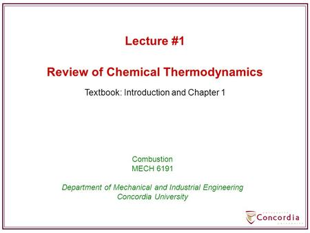 Review of Chemical Thermodynamics Combustion MECH 6191 Department of Mechanical and Industrial Engineering Concordia University Lecture #1 Textbook: Introduction.