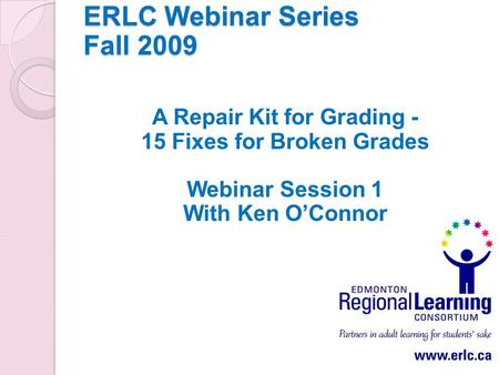 ERLC Webinar Series Fall 2009 A Repair Kit for Grading - 15 Fixes for Broken Grades Webinar Session 1 With Ken O'Connor.