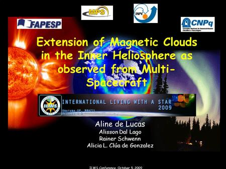 ILWS Conference, October 5, 2009 Extension of Magnetic Clouds in the Inner Heliosphere as observed from Multi- Spacecraft Aline de Lucas Alisson Dal Lago.