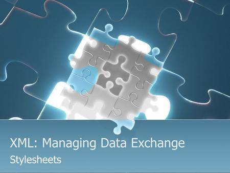 XML: Managing Data Exchange Stylesheets. Lesson Contents CSS The basic XSL file XSL transforms Templates Sort Numbering Parameters and Variables Datatypes.