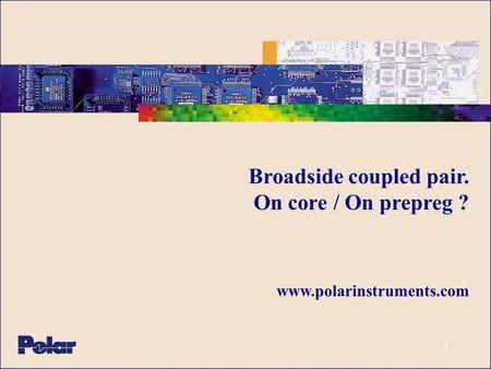 Broadside coupled pair. On core / On prepreg ? www.polarinstruments.com.