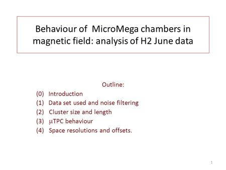 Behaviour of MicroMega chambers in magnetic field: analysis of H2 June data Outline: (0) Introduction (1) Data set used and noise filtering (2)Cluster.