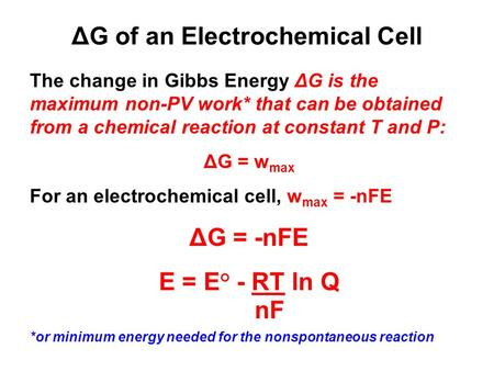 ΔG of an Electrochemical Cell The change in Gibbs Energy ΔG is the maximum non-PV work* that can be obtained from a chemical reaction at constant T and.