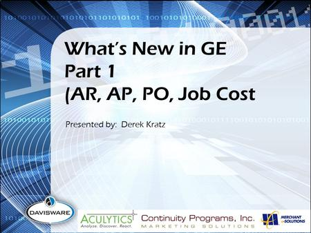 What's New in GE Part 1 (AR, AP, PO, Job Cost Presented by: Derek Kratz.