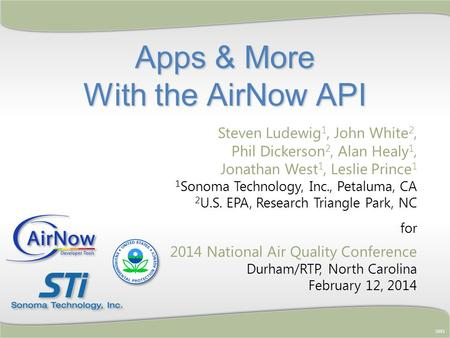 Apps & More With the AirNow API 5883 Steven Ludewig 1, John White 2, Phil Dickerson 2, Alan Healy 1, Jonathan West 1, Leslie Prince 1 1 Sonoma Technology,