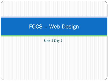 Unit 3 Day 5 FOCS – Web Design. Unit #3 Entry #3 What is the difference between an inline tag and a block tag? Give an example of both.
