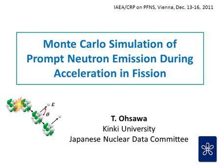 Monte Carlo Simulation of Prompt Neutron Emission During Acceleration in Fission T. Ohsawa Kinki University Japanese Nuclear Data Committee IAEA/CRP on.