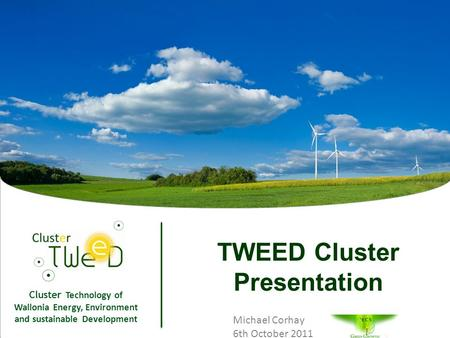 Cluster Technology of Wallonia Energy, Environment and sustainable Development 1 TWEED Cluster Presentation Michael Corhay 6th October 2011.