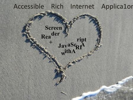 Screen Rea ript aSc A Jav RI ithA w der + Accessible Rich Internet Applica1ons.