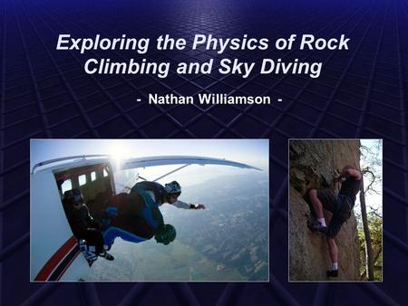 Exploring the Physics of Rock Climbing and Sky Diving - Nathan Williamson -