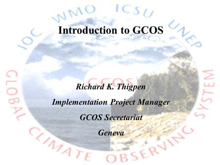 Introduction to GCOS Richard K. Thigpen Implementation Project Manager GCOS Secretariat Geneva.