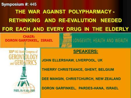 Symposium #: 445 THE WAR AGAINST POLYPHARMACY - RETHINKING AND RE-EVALUTION NEEDED FOR EACH AND EVERY DRUG IN THE ELDERLY Symposium #: 445 THE WAR AGAINST.