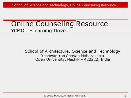 School of Science and Technology, Online Counseling Resource… © 2007, YCMOU. All Rights Reserved.1 Online Counseling Resource YCMOU ELearning Drive… School.