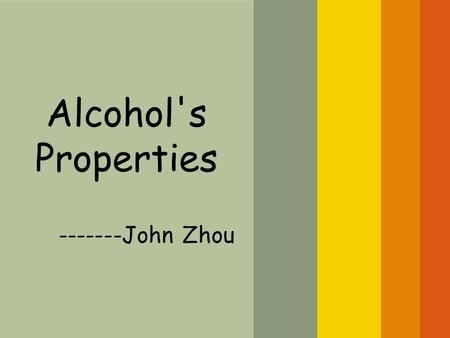 Alcohol's Properties -------John Zhou.