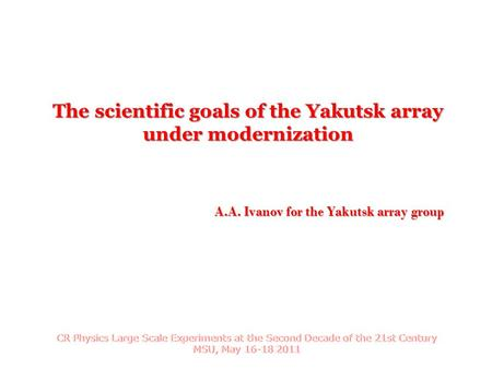 A.A. Ivanov for the Yakutsk array group The scientific goals of the Yakutsk array under modernization.