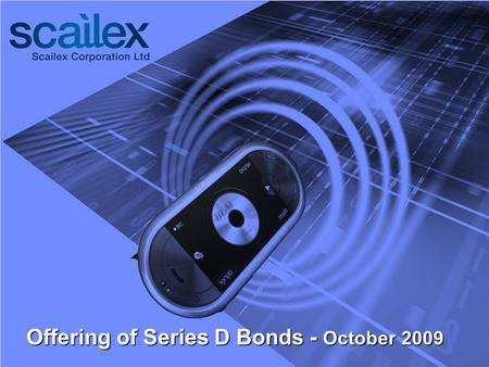 Offering of Series D Bonds - October 2009. Forward-looking Information This presentation does not constitute an offer for the purchase or sale of securities.