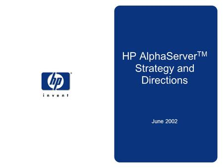HP AlphaServerTM Strategy and Directions June 2002