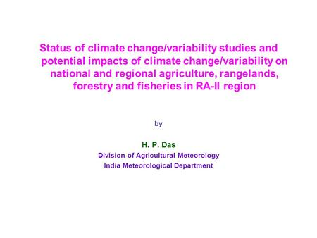 Status <strong>of</strong> climate change/variability studies and potential impacts <strong>of</strong> climate change/variability on national and regional agriculture, rangelands, forestry.