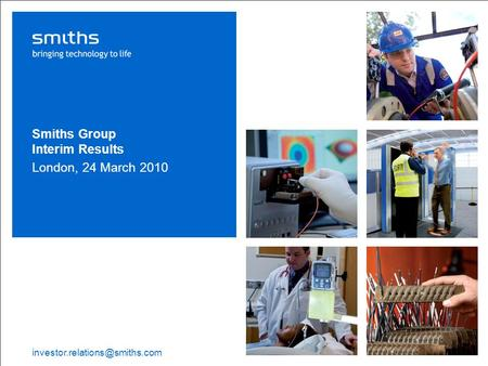 Smiths Group plc Interim Results 2010 | 1 Smiths Group Interim Results London, 24 March 2010