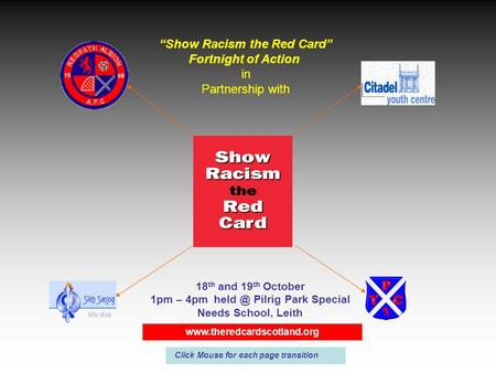 """Show Racism the Red Card"" Fortnight of Action in Partnership with 18 th and 19 th October 1pm – 4pm Pilrig Park Special Needs School, Leith"