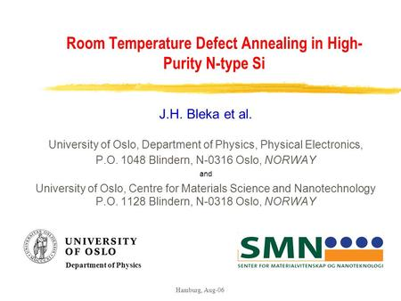 Hamburg, Aug-06 Room Temperature Defect Annealing in High- Purity N-type Si J.H. Bleka et al. University of Oslo, Department of Physics, Physical Electronics,