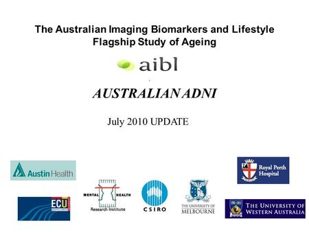The Australian Imaging Biomarkers and Lifestyle Flagship Study of Ageing AUSTRALIAN ADNI. July 2010 UPDATE.